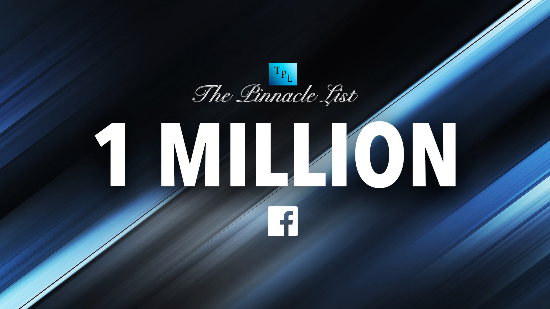 The Pinnacle List - 1 Million Facebook Likes and Followers