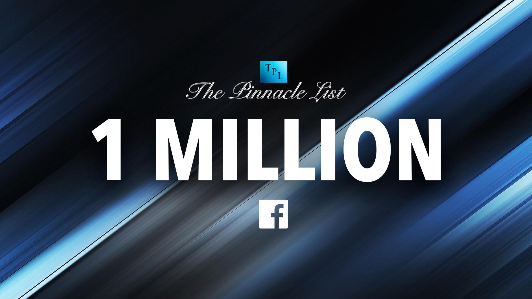 The Pinnacle List - 1 Million Facebook Likes and Followers