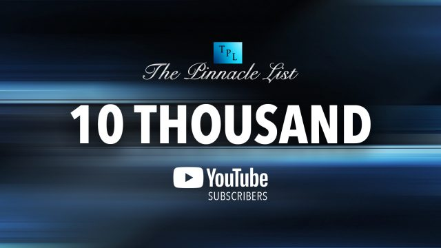 The Pinnacle List - 10,000 YouTube Subscribers