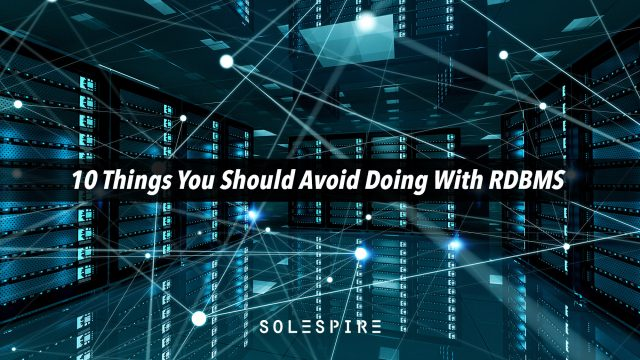 10 Things You Should Never Do With A Relational Database Management System
