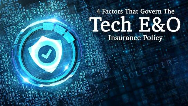 4 Factors That Govern The Technology Errors And Omissions Insurance Policy